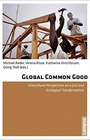 Global Common Good. Intercultural Perspectives on a Just and Ecological Transformation