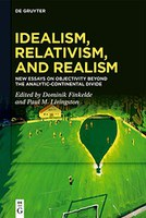 Idealism, Relativism, and Realism: New Essays on Objectivity Beyond the Analytic-Continental Divide